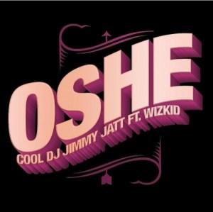 DJ Jimmy Jatt - Oshe Ft. Wizkid